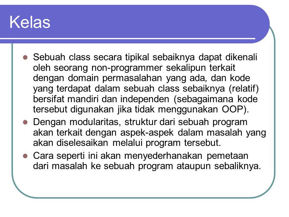 Kelas Sebuah class secara tipikal sebaiknya dapat dikenali oleh seorang non-programmer sekalipun terkait dengan domain permasalahan yang ada, dan kode