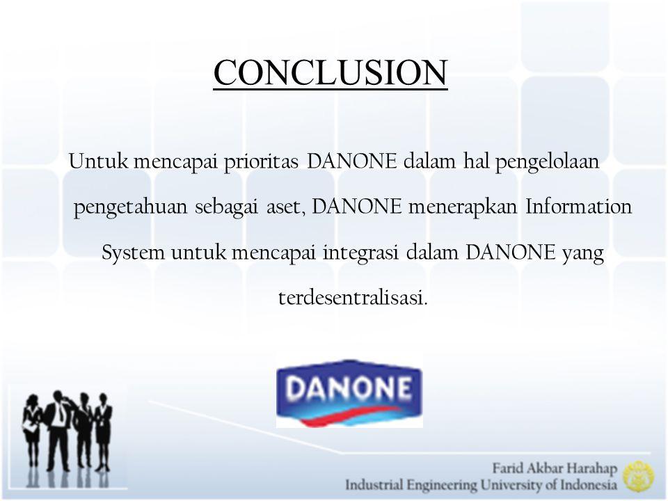 CONCLUSION Untuk mencapai prioritas DANONE dalam hal pengelolaan pengetahuan sebagai aset, DANONE menerapkan Information System untuk mencapai integra