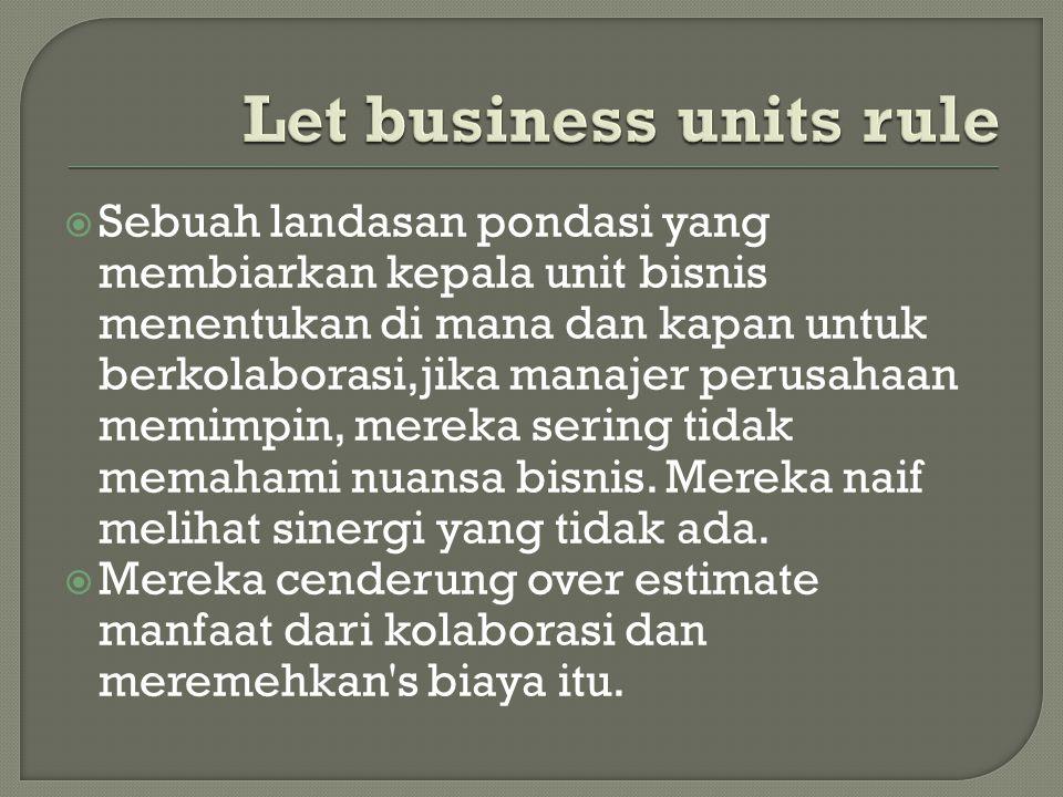  Sebuah landasan pondasi yang membiarkan kepala unit bisnis menentukan di mana dan kapan untuk berkolaborasi,jika manajer perusahaan memimpin, mereka