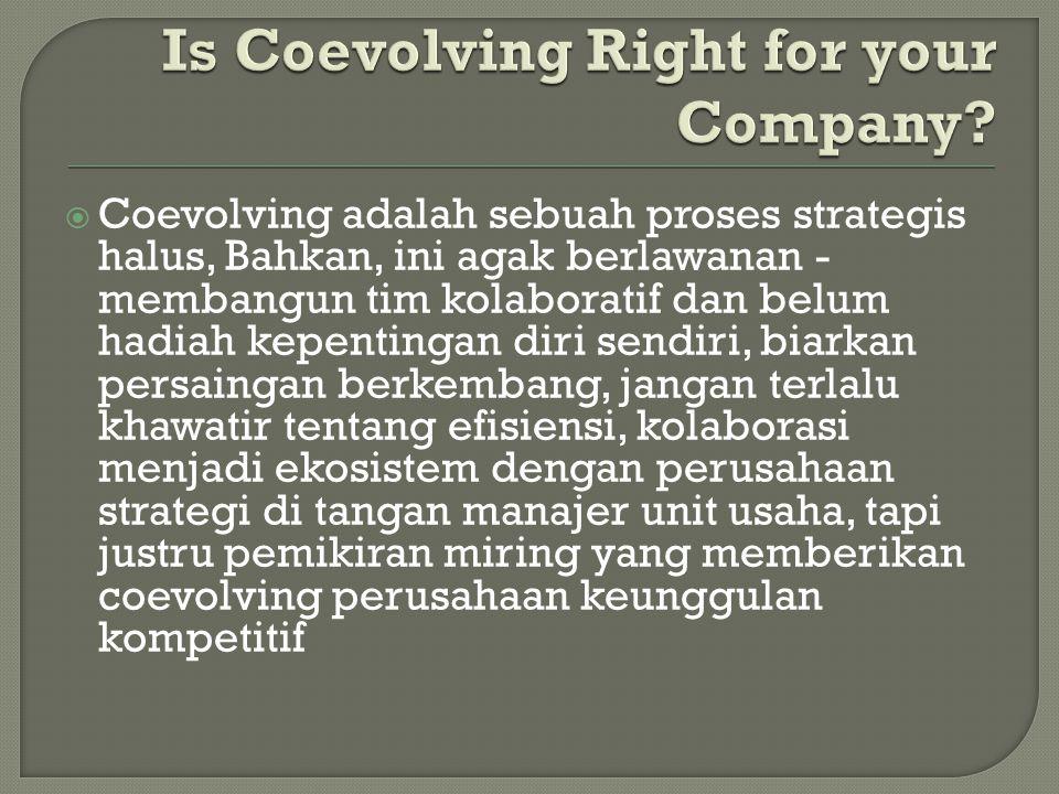  Coevolving adalah sebuah proses strategis halus, Bahkan, ini agak berlawanan - membangun tim kolaboratif dan belum hadiah kepentingan diri sendiri,