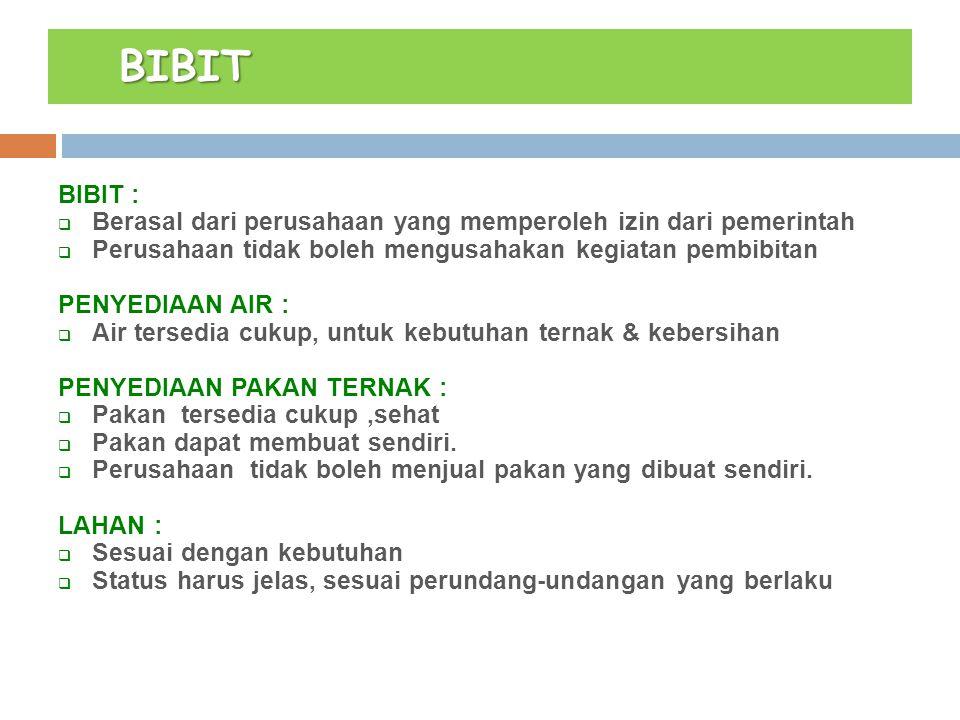 BIBIT BIBIT, AIR, PAKAN BIBIT :  Berasal dari perusahaan yang memperoleh izin dari pemerintah  Perusahaan tidak boleh mengusahakan kegiatan pembibit