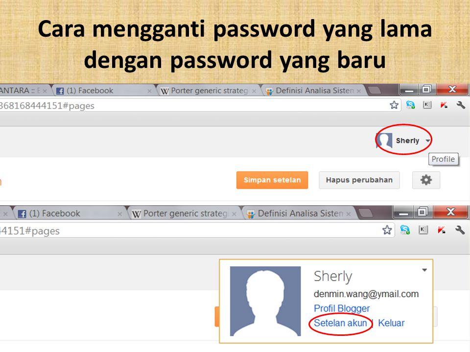 Cara mengganti password yang lama dengan password yang baru