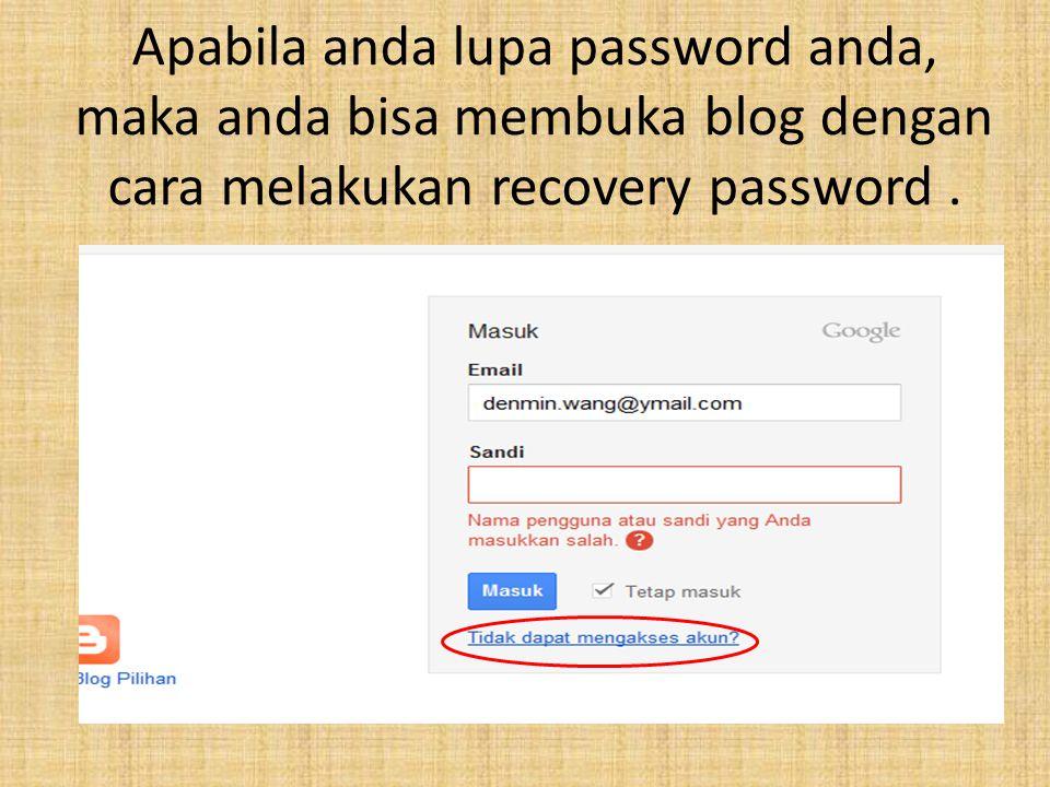 Apabila anda lupa password anda, maka anda bisa membuka blog dengan cara melakukan recovery password.