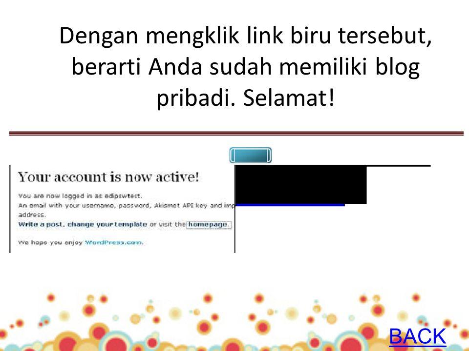 Dengan mengklik link biru tersebut, berarti Anda sudah memiliki blog pribadi. Selamat! BACK