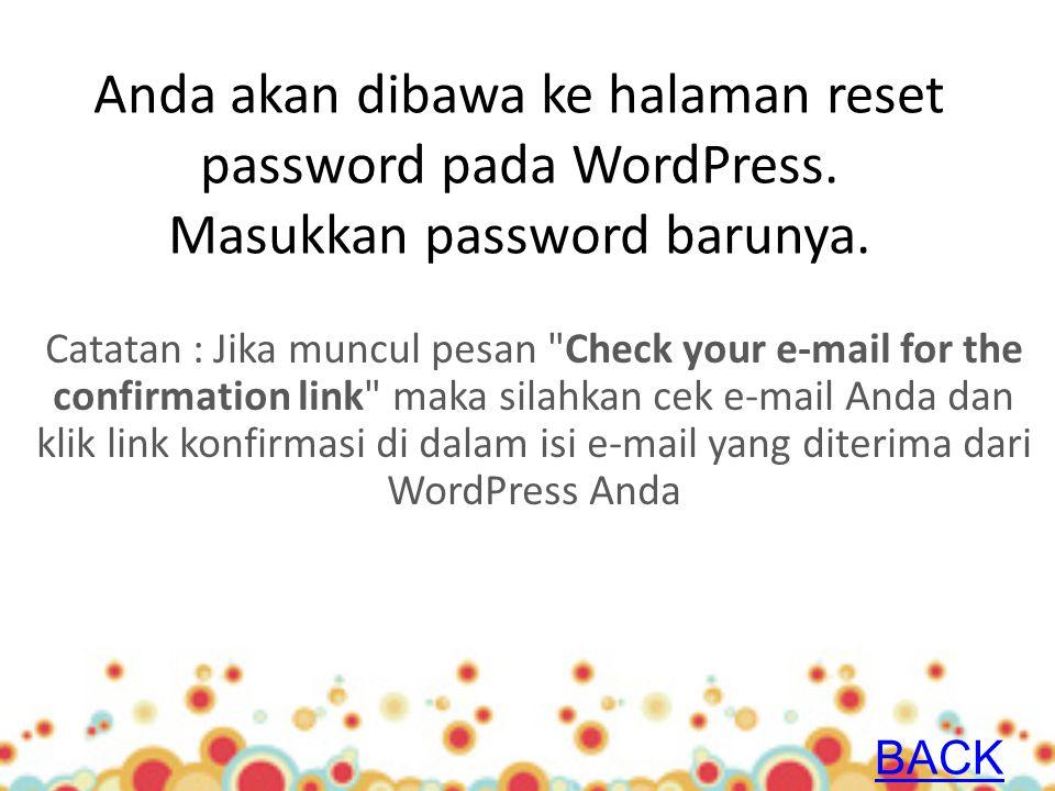 Anda akan dibawa ke halaman reset password pada WordPress. Masukkan password barunya. Catatan : Jika muncul pesan