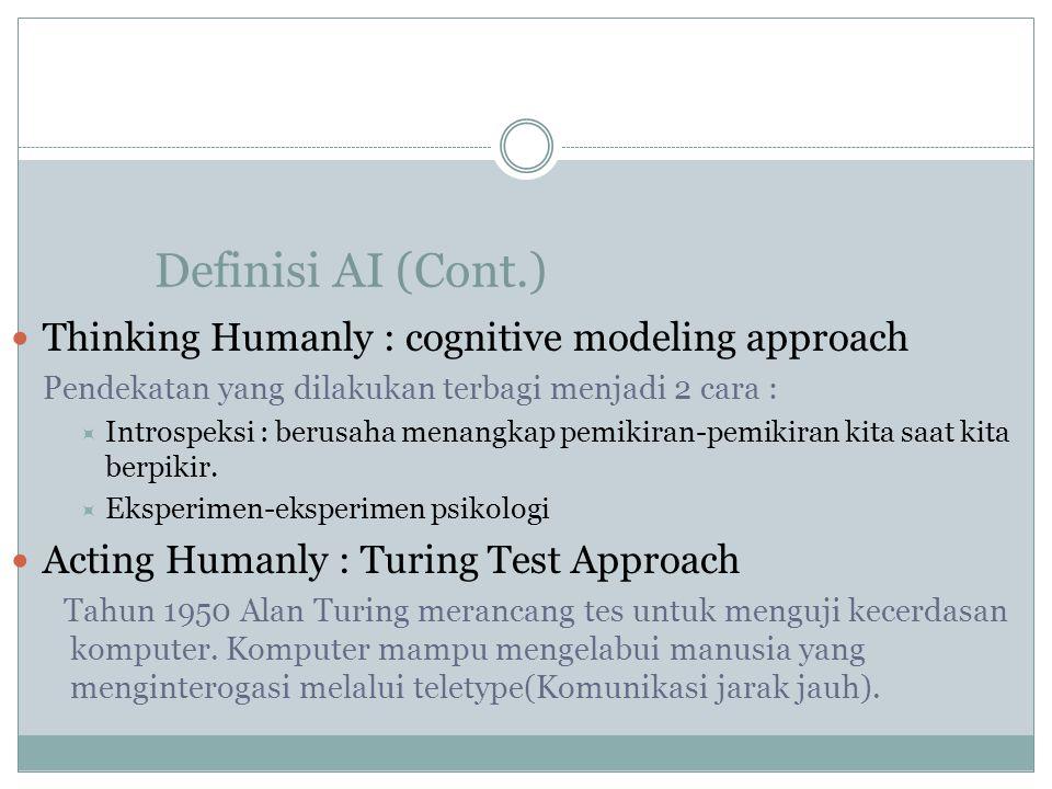 Definisi AI (Cont.) Thinking Humanly : cognitive modeling approach Pendekatan yang dilakukan terbagi menjadi 2 cara :  Introspeksi : berusaha menangk
