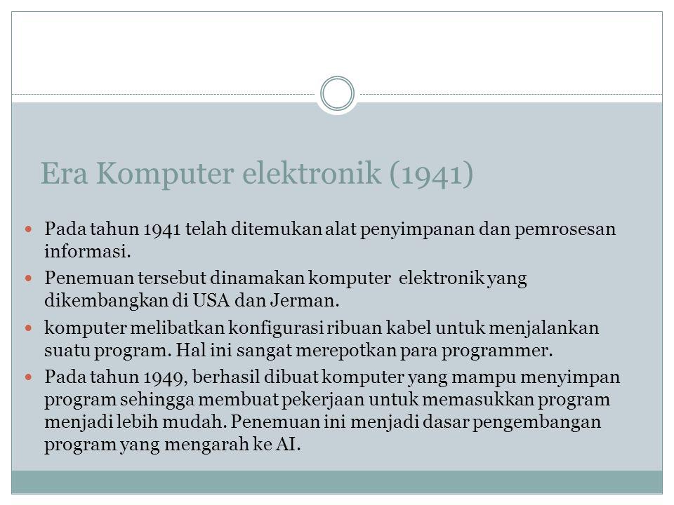 Era Komputer elektronik (1941) Pada tahun 1941 telah ditemukan alat penyimpanan dan pemrosesan informasi. Penemuan tersebut dinamakan komputer elektro