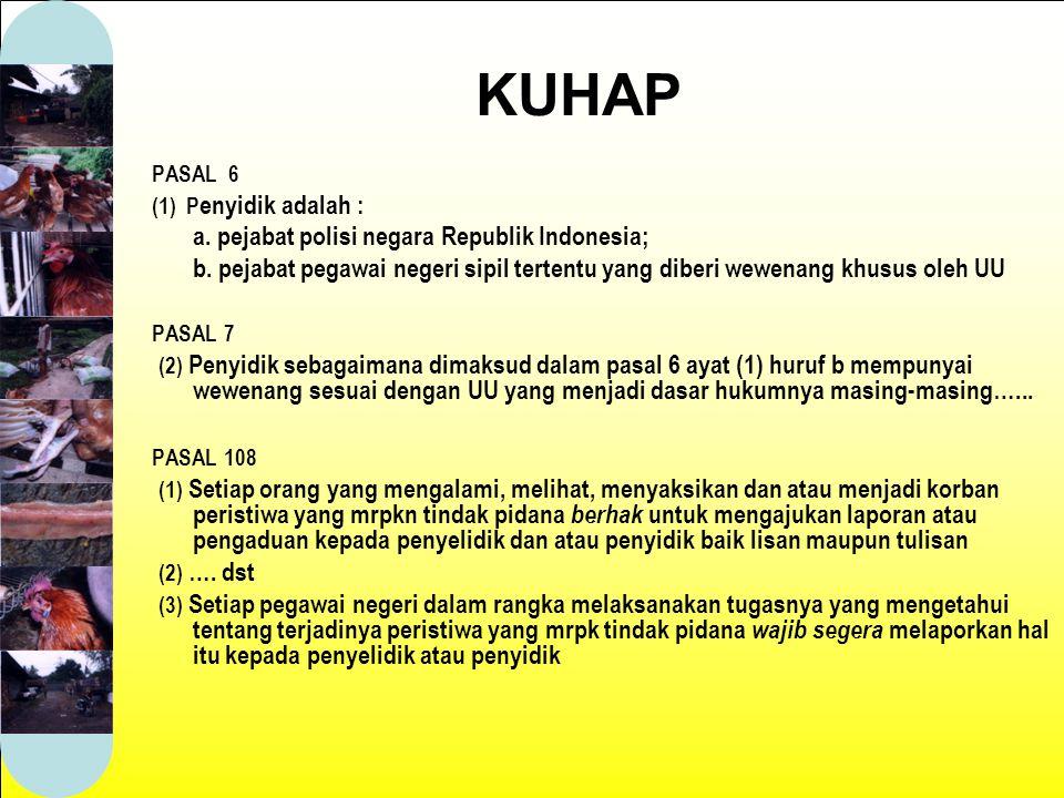 PASAL 6 (1) P enyidik adalah : a.pejabat polisi negara Republik Indonesia; b.