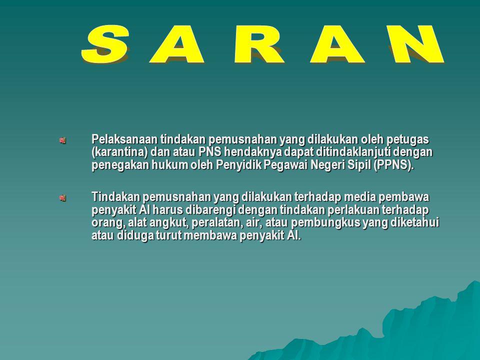 Pelaksanaan tindakan pemusnahan yang dilakukan oleh petugas (karantina) dan atau PNS hendaknya dapat ditindaklanjuti dengan penegakan hukum oleh Penyidik Pegawai Negeri Sipil (PPNS).