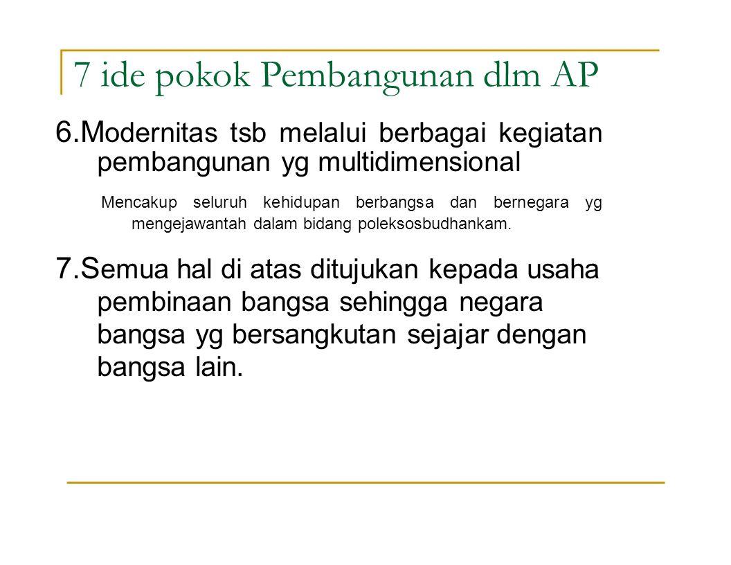 7 ide pokok Pembangunan dlm AP 7.S emua hal di atas ditujukan kepada usaha pembinaan bangsa sehingga negara bangsa yg bersangkutan sejajar dengan bang