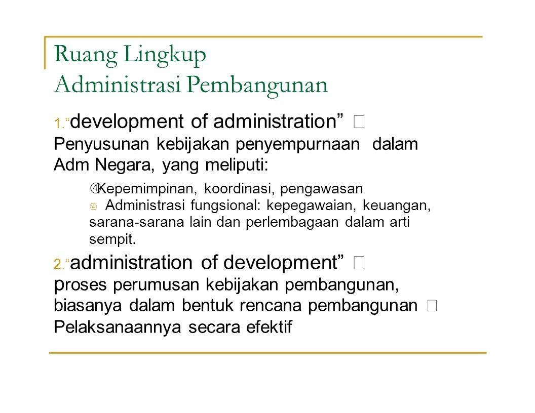 """Ruang Lingkup Administrasi Pembangunan 1."""" development of administration"""" """" Penyusunan kebijakan penyempurnaan dalam Adm Negara, yang meliputi:  Kepe"""