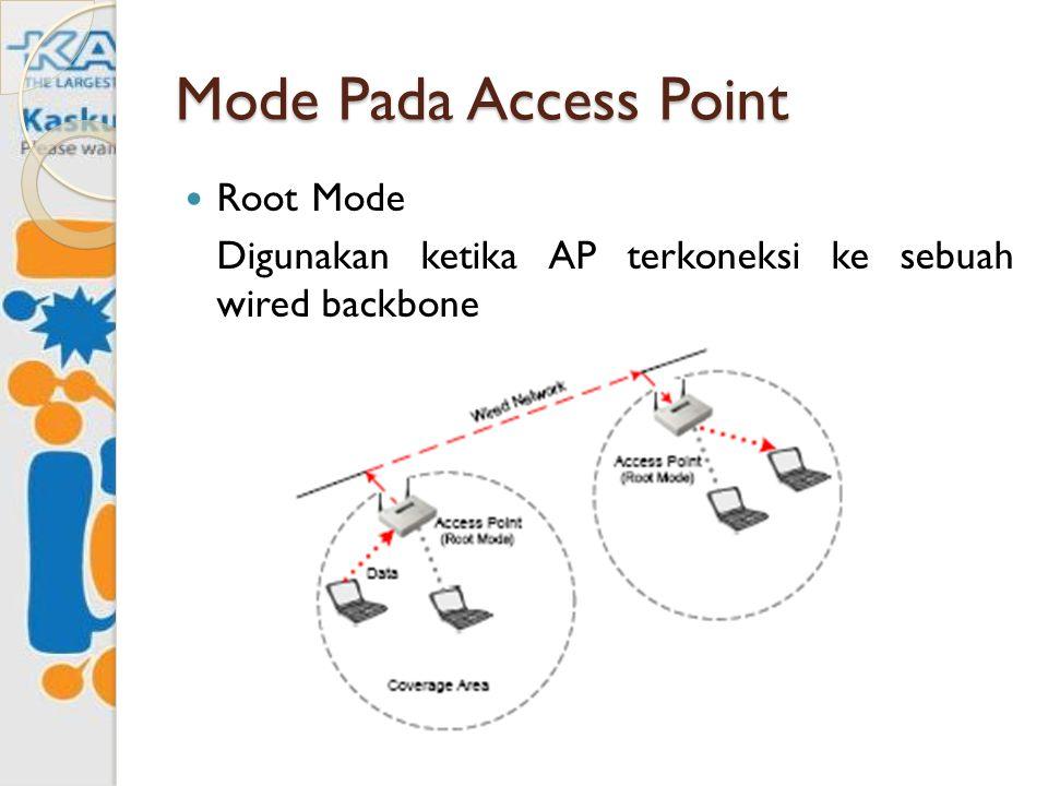 Mode Pada Access Point Root Mode Digunakan ketika AP terkoneksi ke sebuah wired backbone