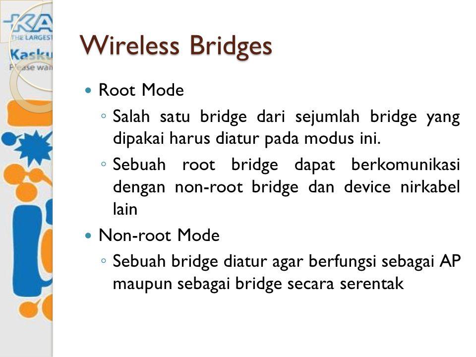 Wireless Bridges Root Mode ◦ Salah satu bridge dari sejumlah bridge yang dipakai harus diatur pada modus ini. ◦ Sebuah root bridge dapat berkomunikasi