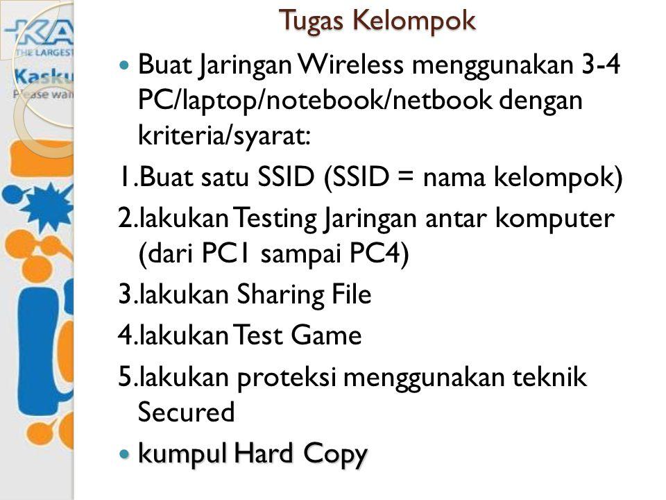 Tugas Kelompok Buat Jaringan Wireless menggunakan 3-4 PC/laptop/notebook/netbook dengan kriteria/syarat: 1.Buat satu SSID (SSID = nama kelompok) 2.lak