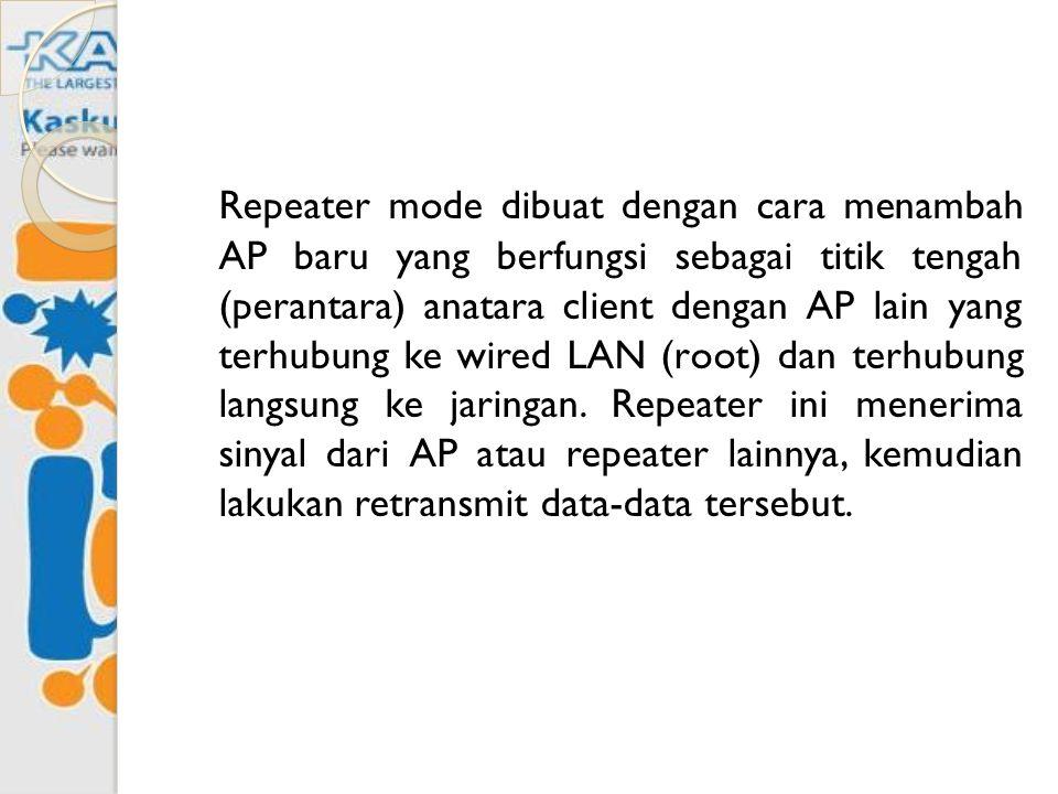 Repeater mode dibuat dengan cara menambah AP baru yang berfungsi sebagai titik tengah (perantara) anatara client dengan AP lain yang terhubung ke wire