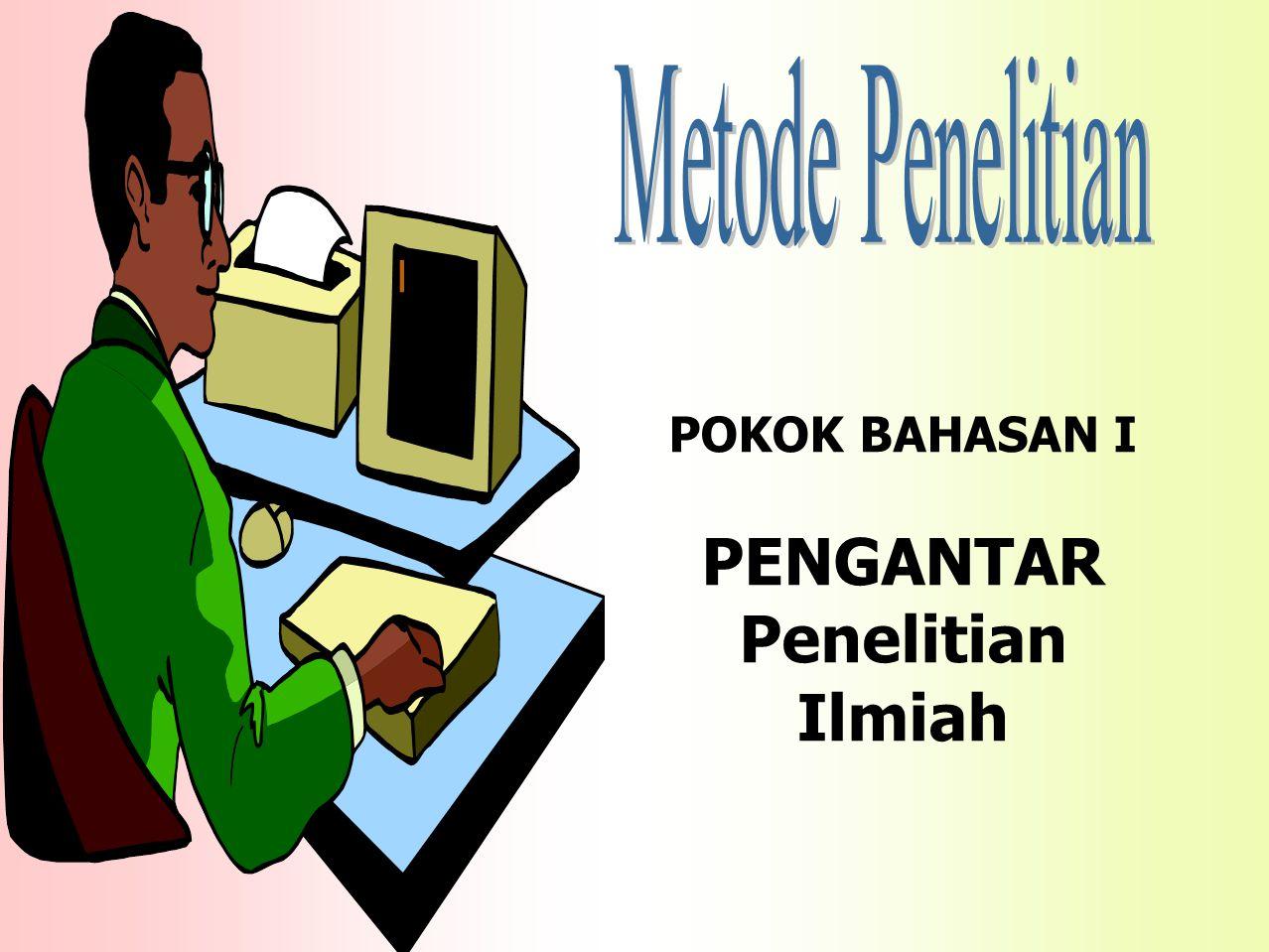 POKOK BAHASAN I PENGANTAR Penelitian Ilmiah