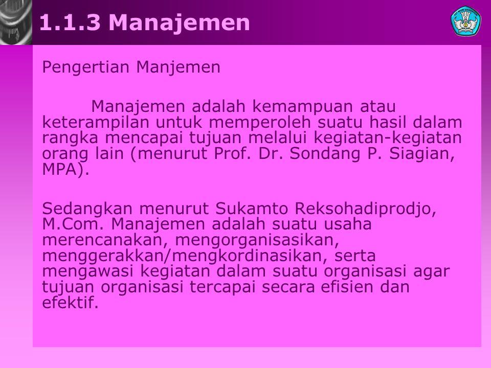 1.1.3 Manajemen Pengertian Manjemen Manajemen adalah kemampuan atau keterampilan untuk memperoleh suatu hasil dalam rangka mencapai tujuan melalui keg