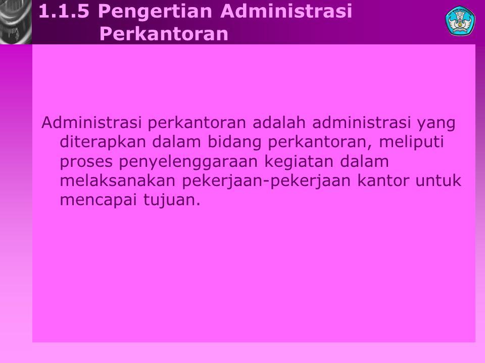 1.1.5 Pengertian Administrasi Perkantoran Administrasi perkantoran adalah administrasi yang diterapkan dalam bidang perkantoran, meliputi proses penye