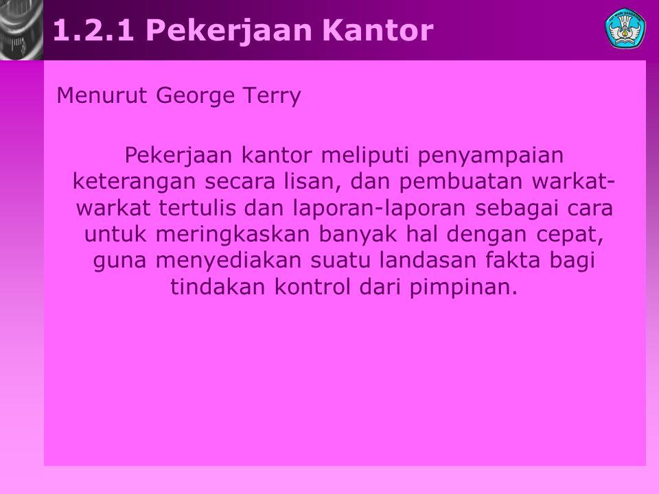 1.2.1 Pekerjaan Kantor Menurut George Terry Pekerjaan kantor meliputi penyampaian keterangan secara lisan, dan pembuatan warkat- warkat tertulis dan l