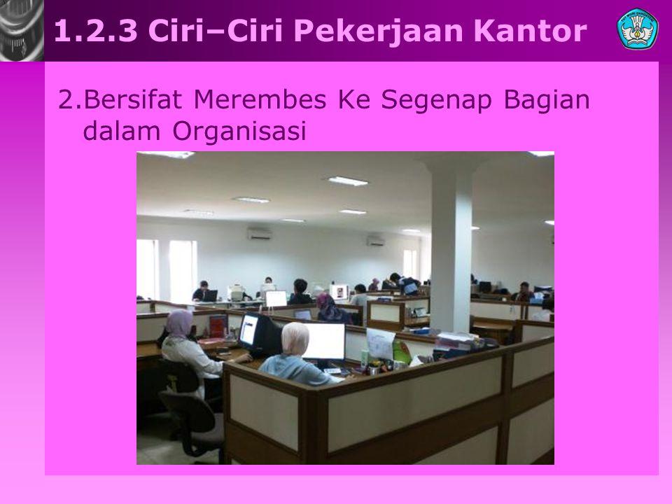 1.2.3 Ciri–Ciri Pekerjaan Kantor 2.Bersifat Merembes Ke Segenap Bagian dalam Organisasi