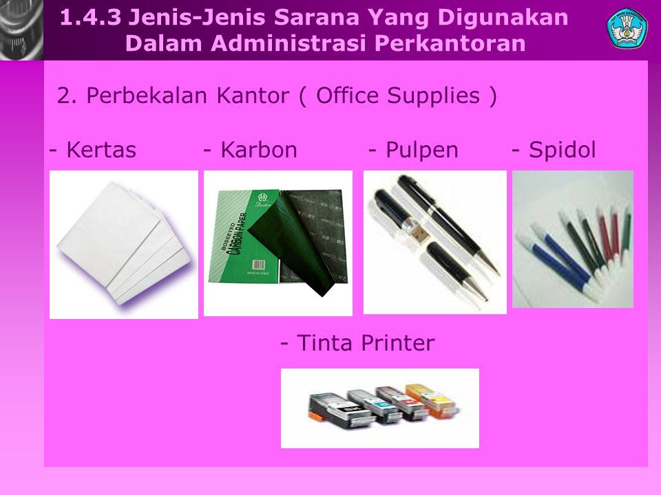 1.4.3 Jenis-Jenis Sarana Yang Digunakan Dalam Administrasi Perkantoran 2. Perbekalan Kantor ( Office Supplies ) - Kertas- Karbon- Pulpen - Tinta Print
