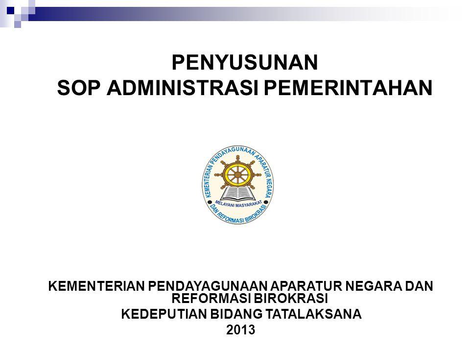 PENYUSUNAN SOP ADMINISTRASI PEMERINTAHAN KEMENTERIAN PENDAYAGUNAAN APARATUR NEGARA DAN REFORMASI BIROKRASI KEDEPUTIAN BIDANG TATALAKSANA 2013