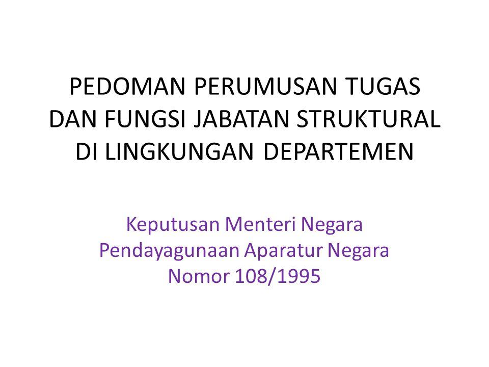 PEDOMAN PERUMUSAN TUGAS DAN FUNGSI JABATAN STRUKTURAL DI LINGKUNGAN DEPARTEMEN Keputusan Menteri Negara Pendayagunaan Aparatur Negara Nomor 108/1995