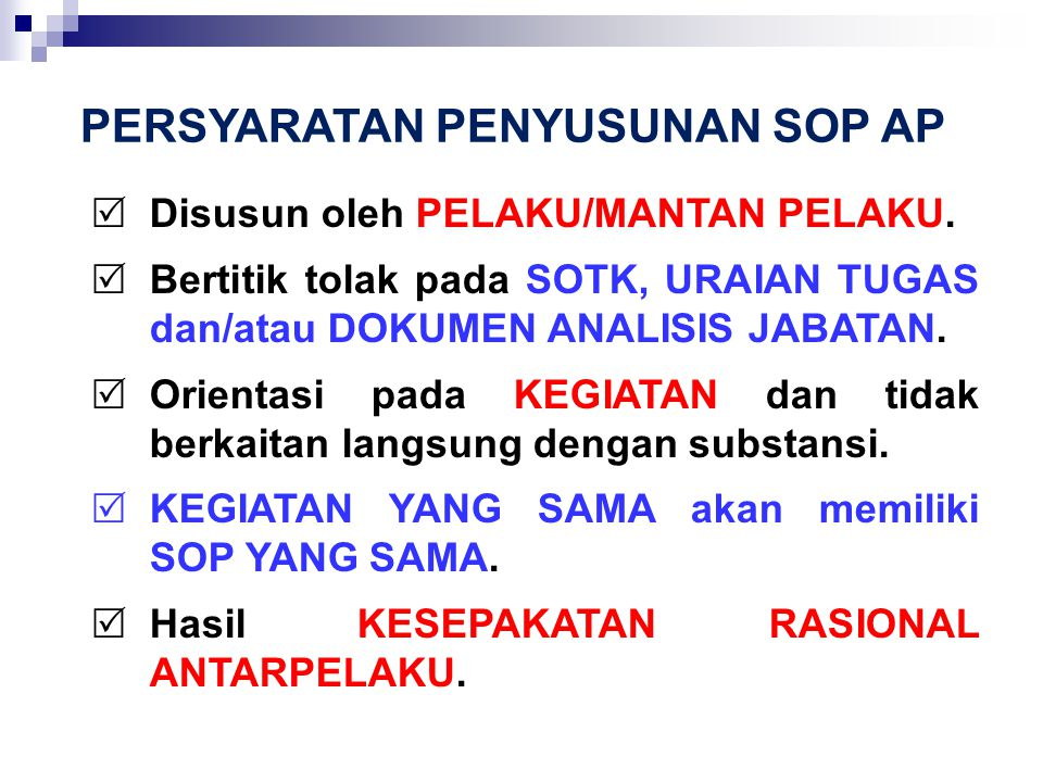 LANGKAH-LANGKAH PENYUSUNAN SOP ADMINISTRASI PEMERINTAHAN 1.IDENTIFIKASI JUDUL SOP AP BERDASARKAN TUGAS DAN FUNGSI 2.IDENTIFIKASI PROSEDUR (LANGKAH KEGIATAN) BERDASARKAN JUDUL SOP AP 3.MERUMUSKAN FORMAT SOP AP BERDASARKAN IDENTIFIKASI PROSEDUR 4.