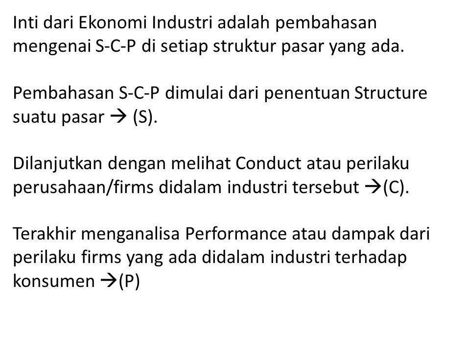Inti dari Ekonomi Industri adalah pembahasan mengenai S-C-P di setiap struktur pasar yang ada. Pembahasan S-C-P dimulai dari penentuan Structure suatu