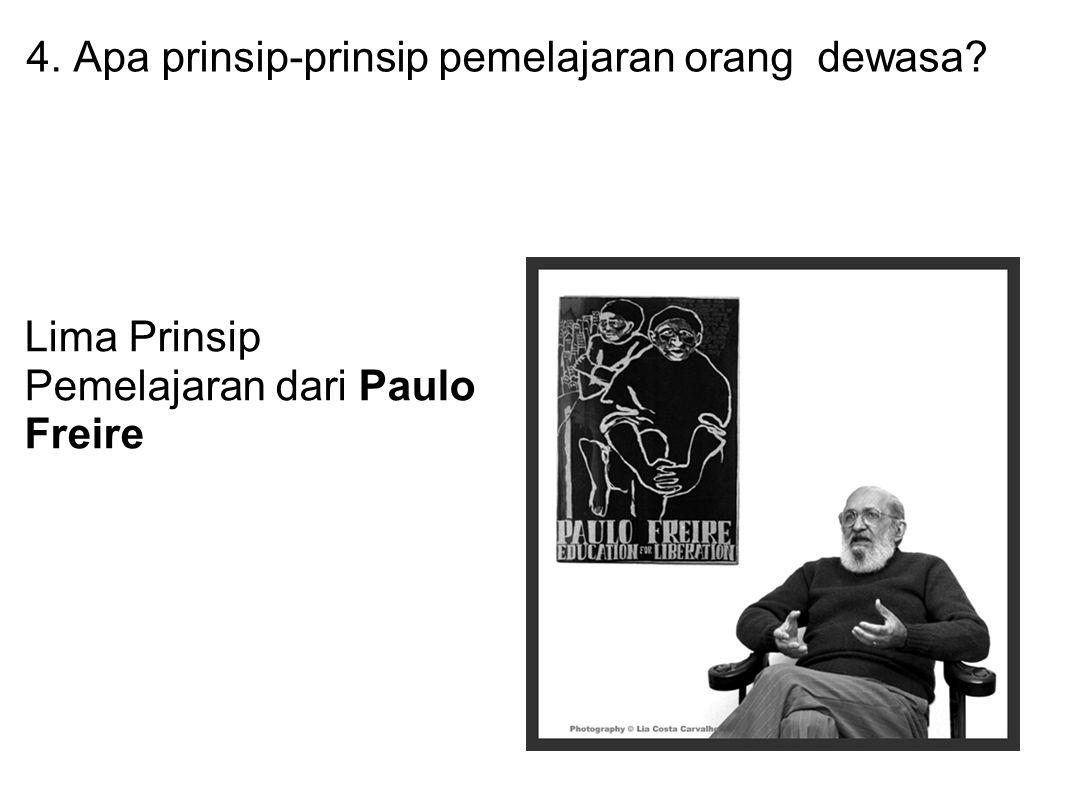 4. Apa prinsip-prinsip pemelajaran orang dewasa Lima Prinsip Pemelajaran dari Paulo Freire