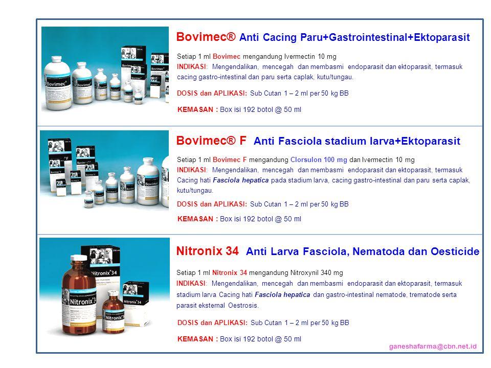 Setiap 1 ml Bovimec F mengandung Clorsulon 100 mg dan Ivermectin 10 mg INDIKASI: Mengendalikan, mencegah dan membasmi endoparasit dan ektoparasit, ter