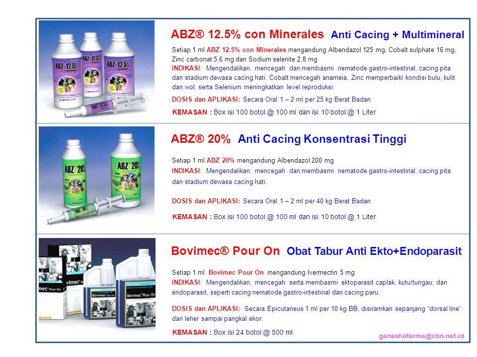 Setiap 1 ml ABZ 12.5% con Minerales mengandung Albendazol 125 mg, Cobalt sulphate 16 mg, Zinc carbonat 5,6 mg dan Sodium selenite 2,8 mg INDIKASI: Mengendalikan, mencegah dan membasmi nematode gastro-intestinal, cacing pita dan stadium dewasa cacing hati.