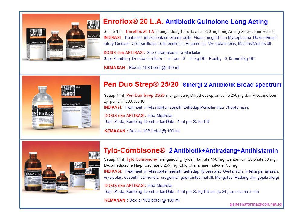 Setiap 1 ml Enroflox 20 LA mengandung Enrofloxacin 200 mg Long Acting Slow carrier vehicle INDIKASI: Treatment infeksi bakteri Gram-positif, Gram –neg