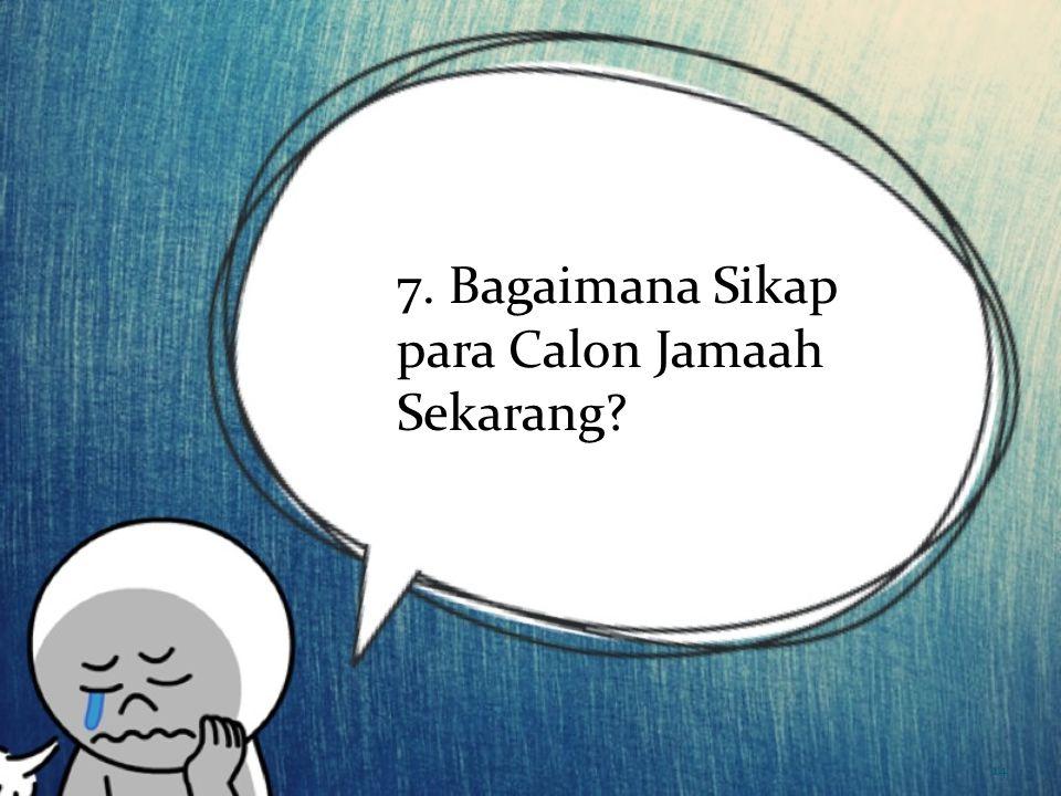 7. Bagaimana Sikap para Calon Jamaah Sekarang? 14