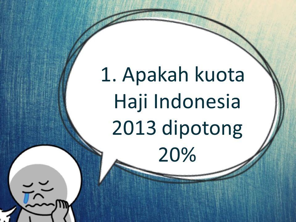 1. Apakah kuota Haji Indonesia 2013 dipotong 20% 2