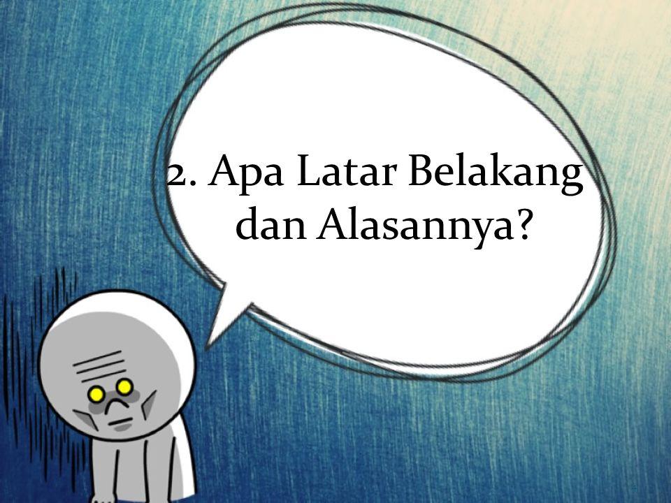 2. Apa Latar Belakang dan Alasannya? 4