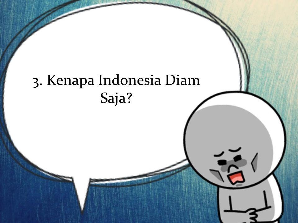 3. Kenapa Indonesia Diam Saja? 6