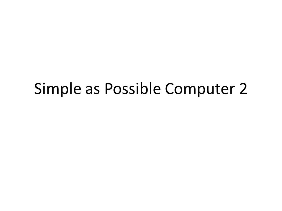 Simple as Possible Computer 2