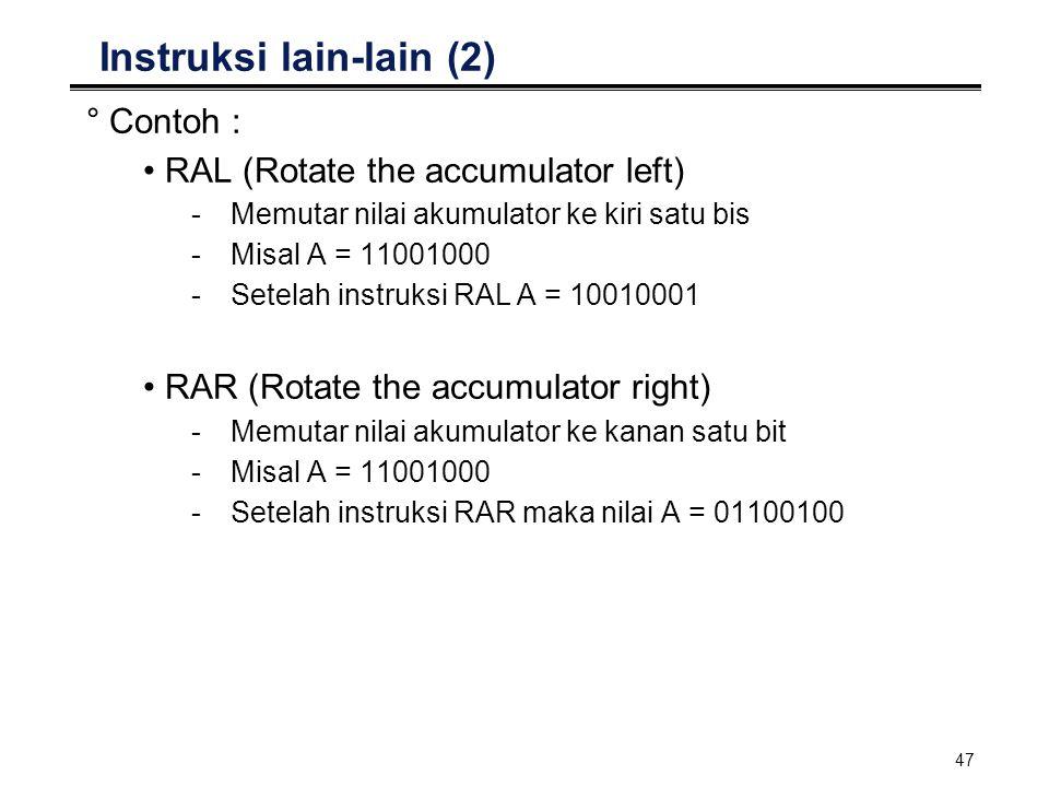 47 Instruksi lain-lain (2) °Contoh : RAL (Rotate the accumulator left) -Memutar nilai akumulator ke kiri satu bis -Misal A = 11001000 -Setelah instruk