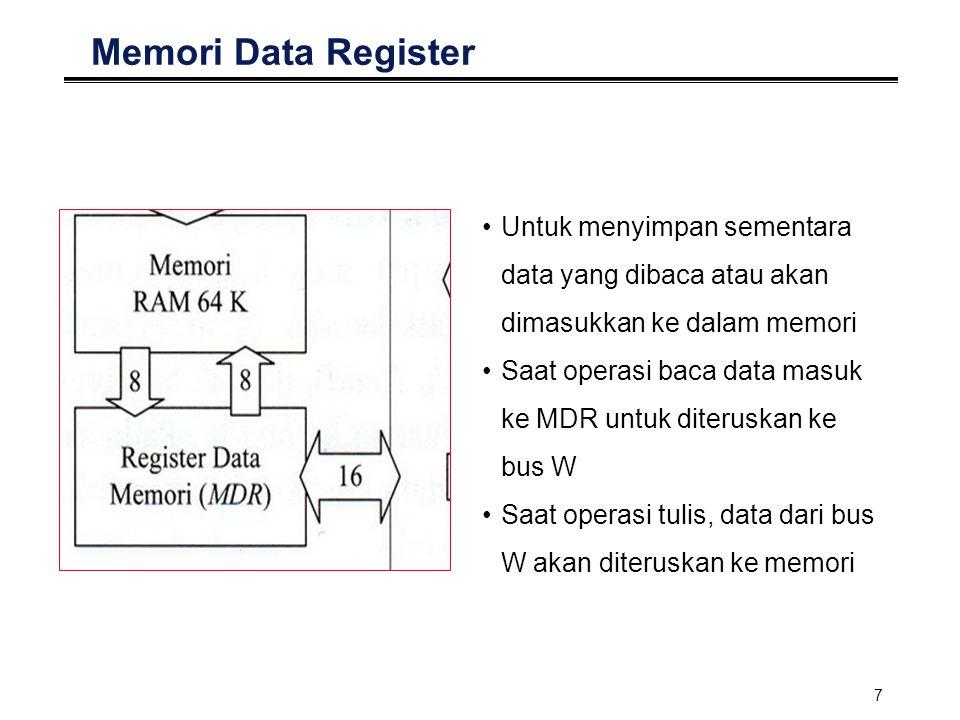 7 Memori Data Register Untuk menyimpan sementara data yang dibaca atau akan dimasukkan ke dalam memori Saat operasi baca data masuk ke MDR untuk diter