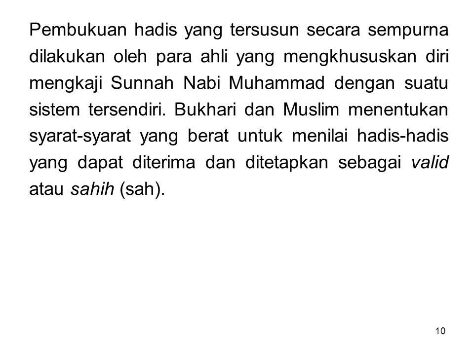 10 Pembukuan hadis yang tersusun secara sempurna dilakukan oleh para ahli yang mengkhususkan diri mengkaji Sunnah Nabi Muhammad dengan suatu sistem te