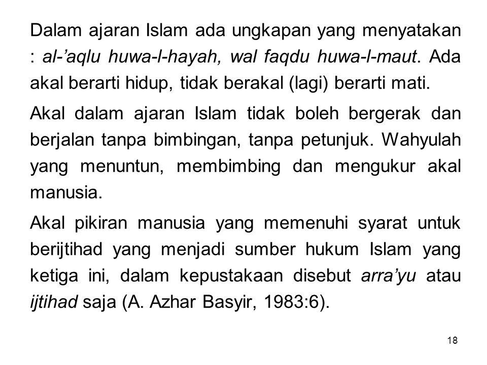 18 Dalam ajaran Islam ada ungkapan yang menyatakan : al-'aqlu huwa-l-hayah, wal faqdu huwa-l-maut. Ada akal berarti hidup, tidak berakal (lagi) berart