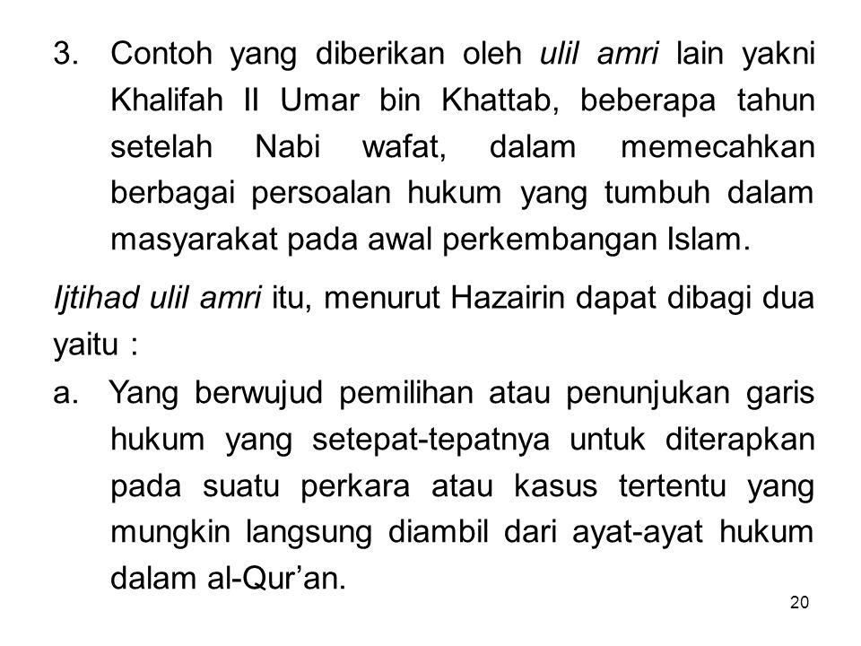 20 3.Contoh yang diberikan oleh ulil amri lain yakni Khalifah II Umar bin Khattab, beberapa tahun setelah Nabi wafat, dalam memecahkan berbagai persoa
