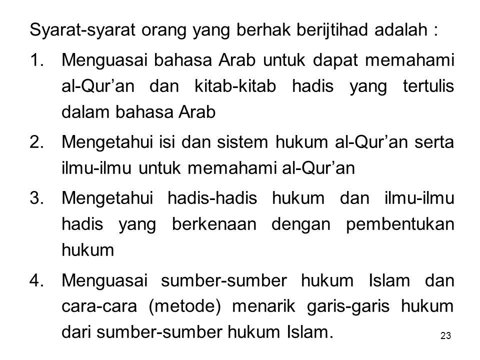 23 Syarat-syarat orang yang berhak berijtihad adalah : 1.Menguasai bahasa Arab untuk dapat memahami al-Qur'an dan kitab-kitab hadis yang tertulis dala