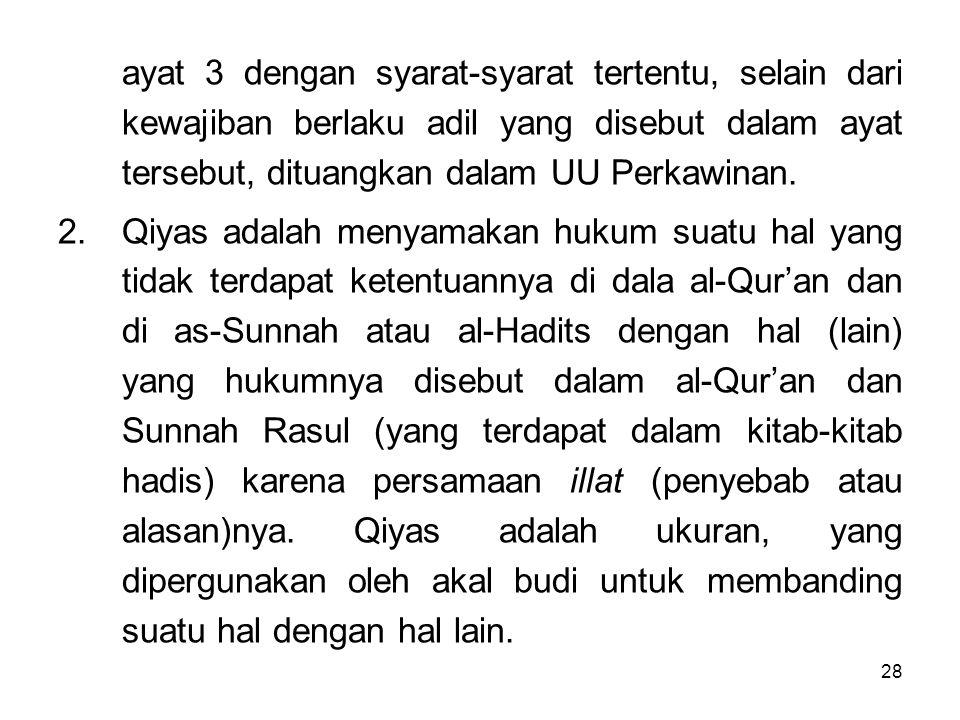 28 ayat 3 dengan syarat-syarat tertentu, selain dari kewajiban berlaku adil yang disebut dalam ayat tersebut, dituangkan dalam UU Perkawinan. 2.Qiyas