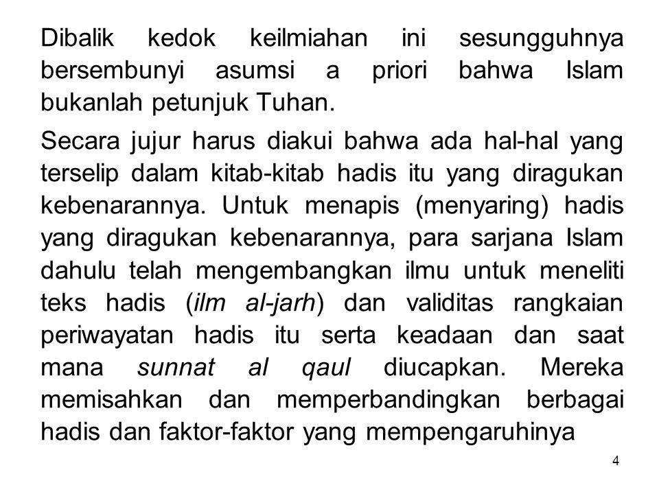 4 Dibalik kedok keilmiahan ini sesungguhnya bersembunyi asumsi a priori bahwa Islam bukanlah petunjuk Tuhan. Secara jujur harus diakui bahwa ada hal-h