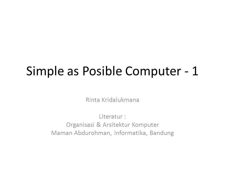 Simple as Posible Computer - 1 Rinta Kridalukmana Literatur : Organisasi & Arsitektur Komputer Maman Abdurohman, Informatika, Bandung