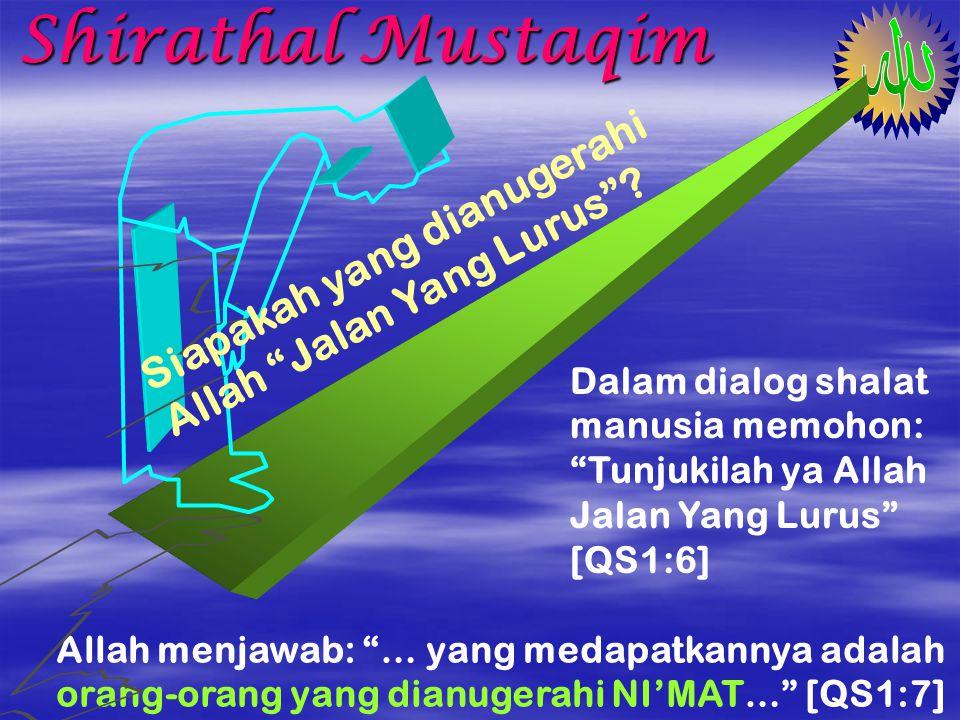Shirathal Mustaqim Minimal 17 kali sehari memohon kepada Allah: Tunjukilah kami jalan yang lurus [Q S 1:6] Berulang kali kita mohonkan dalam setiap SHALAT Kini sudah berapa ribu kali kita memohon….