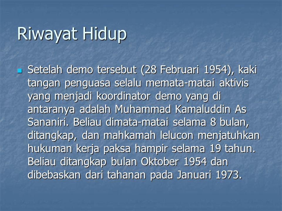 Riwayat Hidup Setelah demo tersebut (28 Februari 1954), kaki tangan penguasa selalu memata-matai aktivis yang menjadi koordinator demo yang di antaranya adalah Muhammad Kamaluddin As Sananiri.