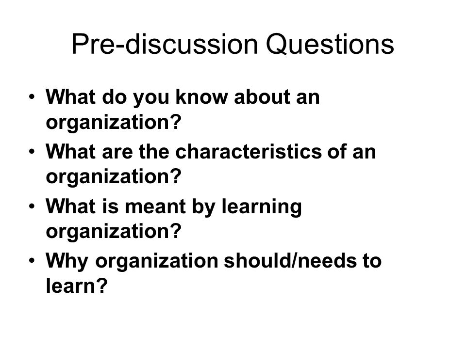 Pre-discussion Questions What do you know about an organization.
